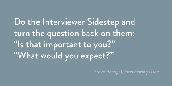 """Do the Interviewer Sidestep and turn the question back on them: """"Is that important to you?"""" What would you expect?"""""""