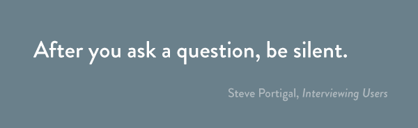 After you ask a question, be silent.